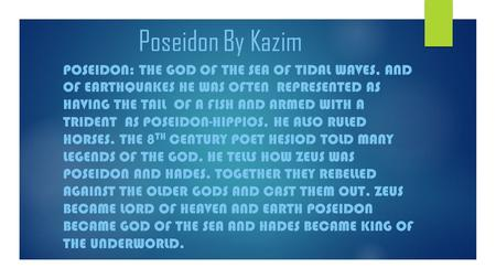 Poseidon By Kazim POSEIDON: THE GOD OF THE SEA OF TIDAL WAVES, AND OF EARTHQUAKES HE WAS OFTEN REPRESENTED AS HAVING THE TAIL OF A FISH AND ARMED WITH.