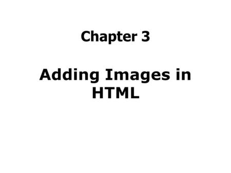Chapter 3 Adding Images in HTML. Agenda Understanding Web Page Images Prepare Your Images for the Web Insert an Image Specify an Image Size Add Alternative.