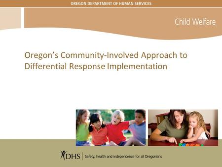 Oregon's Community-Involved Approach to Differential Response Implementation.