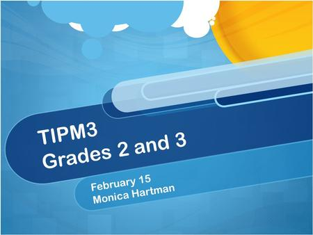 TIPM3 Grades 2 and 3 February 15 Monica Hartman. Agenda Homework and Lesson Sharing Geometric Measurement – relating area to multiplication and addition.