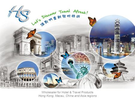 Wholesaler for Hotel & Travel Products Hong Kong, Macau, China and Asia regions.