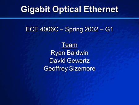 © 2001 By Default! A Free sample background from www.pptbackgrounds.fsnet.co.uk Slide 1 Gigabit Optical Ethernet ECE 4006C – Spring 2002 – G1 Team Ryan.