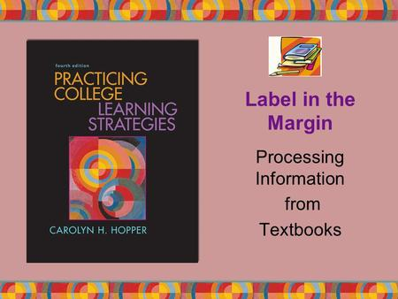 Label in the Margin Processing Information from Textbooks.