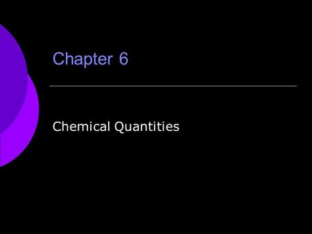 Chapter 6 Chemical Quantities. How you measure how much?  You can measure mass, or volume, or you can count pieces.  We measure mass in grams.  We.