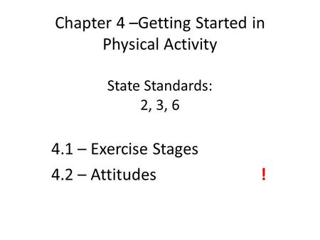 4.1 – Exercise Stages 4.2 – Attitudes !