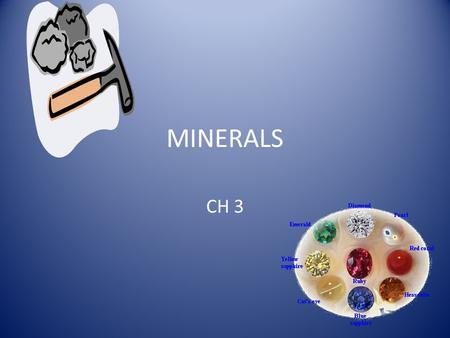 MINERALS CH 3. Minerals … Why important? BUILDING BLOCKS of Rocks and Earth's Crust! Many uses...