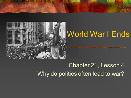 Chapter 21, Lesson 4 Why do politics often lead to war?