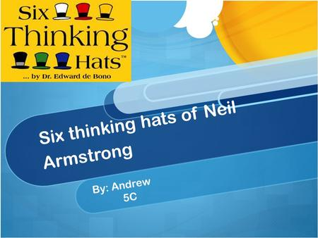 Six thinking hats of Neil Armstrong By: Andrew 5C.