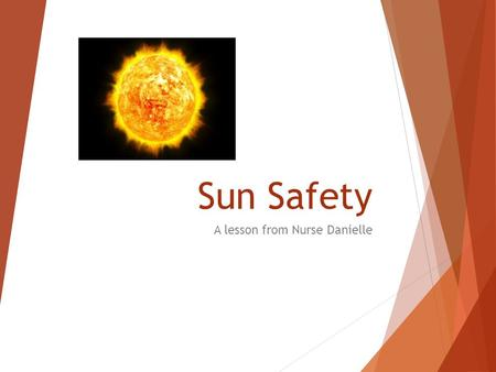 Sun Safety A lesson from Nurse Danielle. Skin Cancer Stats  Skin cancer is the most common form of cancer in the United States.  1 in 5 Americans will.