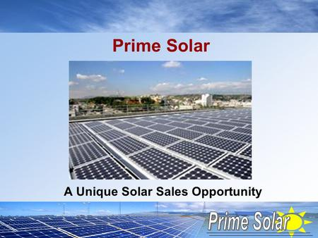 "Prime Solar A Unique Solar Sales Opportunity. The Solar Market is Growing Rapidly Rapid growth even through the recession SEIA Report,"" U.S. Solar Market."