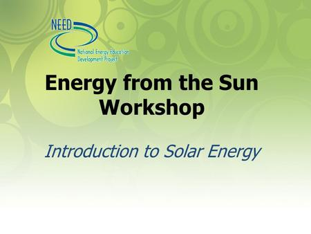 <strong>Energy</strong> from the Sun Workshop Introduction to Solar <strong>Energy</strong>.