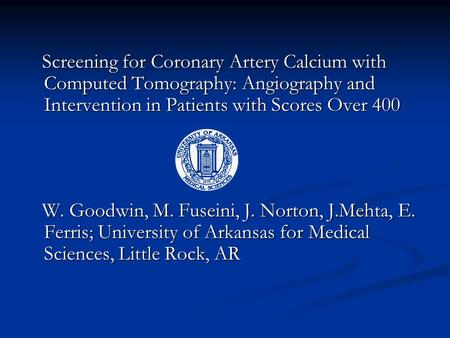 Screening for Coronary Artery Calcium with Computed Tomography: Angiography and Intervention in Patients with Scores Over 400 Screening for Coronary Artery.