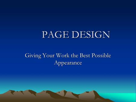 PAGE DESIGN PAGE DESIGN Giving Your Work the Best Possible Appearance.