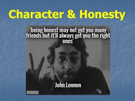 Character & Honesty. HONESTY is telling the truth and being truthful. Honesty means you're not lying or being dishonest about something. When you cheat.