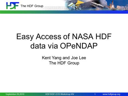 Www.hdfgroup.org The HDF Group HDF/HDF-EOS Workshop XIV1 Easy Access of NASA HDF data via OPeNDAP Kent Yang and Joe Lee The HDF Group September 28,2010.
