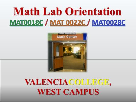 Math Lab Orientation VALENCIACOLLEGE, WEST CAMPUS