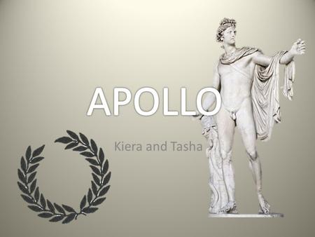 Kiera and Tasha. Apollo is the son of Zeus and Leto, he has a twin sister named Artemis, the god of the natural environment. Apollo had numerous love.