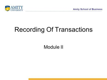 Amity School of Business Recording Of Transactions Module II.