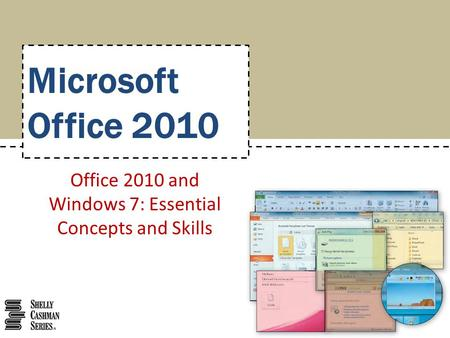 Microsoft Office 2010 Office 2010 and Windows 7: Essential Concepts and Skills.