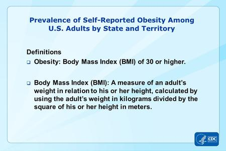 Prevalence of Self-Reported Obesity Among U.S. Adults by State and Territory Definitions  Obesity: Body Mass Index (BMI) of 30 or higher.  Body Mass.