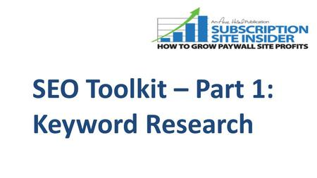 SEO Toolkit – Part 1: Keyword Research. SEO Has 3 Main Legs: Copyright 2010 - 2011, Subscription Site Insider a division of Anne Holland Ventures, Inc.