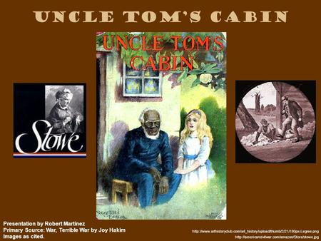 Uncle Tom's Cabin  Presentation by Robert Martinez Primary Source: War, Terrible War by Joy Hakim Images.