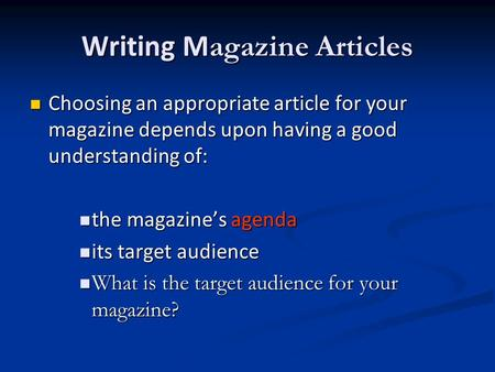 Writing M agazine Articles Choosing an appropriate article for your magazine depends upon having a good understanding of: Choosing an appropriate article.