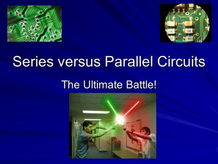 Series versus Parallel Circuits The Ultimate Battle!