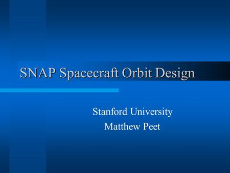 SNAP Spacecraft Orbit Design Stanford University Matthew Peet.