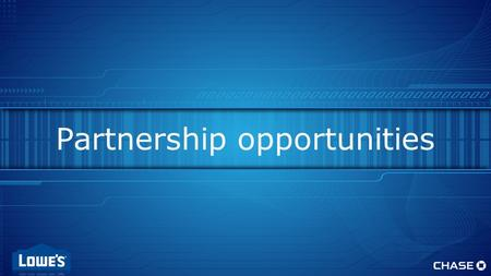 New Opportunities for Lowe's Partnership opportunities.