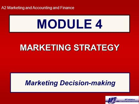 MODULE 4 MARKETING STRATEGY A2 Marketing and Accounting and Finance Marketing Decision-making.
