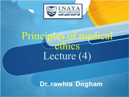 Principles of medical ethics Lecture (4) Dr. rawhia Dogham.