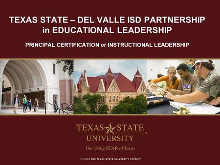 TEXAS STATE – DEL VALLE ISD PARTNERSHIP in EDUCATIONAL LEADERSHIP PRINCIPAL CERTIFICATION or INSTRUCTIONAL LEADERSHIP.