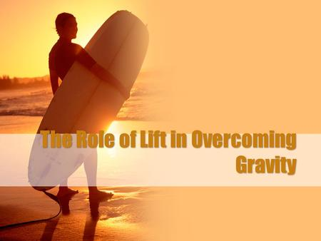 The Role of Lift in Overcoming Gravity. Background Bernoulli's Principle (discussed in the previous lesson) also applies to flight. The difference in.
