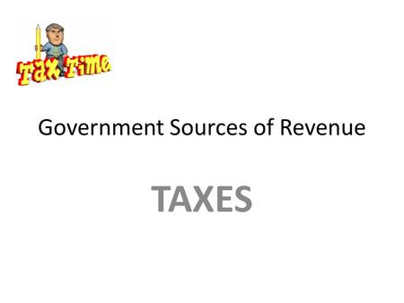 Government Sources of Revenue TAXES. Two Purposes of Taxation Raise money for government services Restrict and control the market [Administrative law]