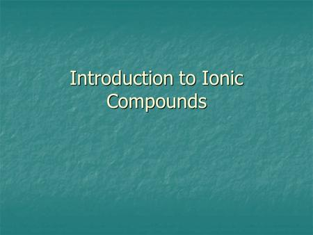 Introduction to Ionic Compounds. Many ions have a noble gas configuration Ions with a noble gas configuration are stable.