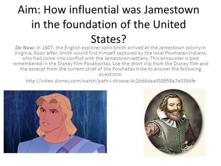 Aim: How influential was Jamestown in the foundation of the United States? Do Now: In 1607, the English explorer John Smith arrived at the Jamestown colony.