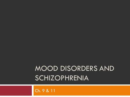 MOOD DISORDERS AND SCHIZOPHRENIA Ch. 9 & 11. Symptoms of Depression Cognitive Poor concentration, indecisiveness, poor self-esteem, hopelessness, suicidal.