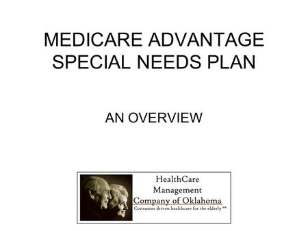 MEDICARE ADVANTAGE SPECIAL NEEDS PLAN AN OVERVIEW.