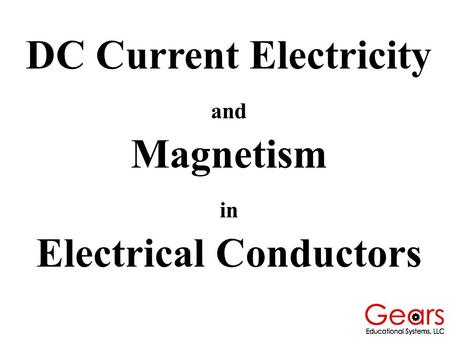 DC Current Electricity and Magnetism in Electrical Conductors.