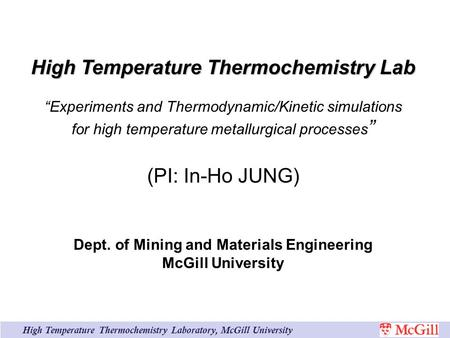 "High Temperature Thermochemistry Laboratory, McGill University High Temperature Thermochemistry Lab ""Experiments and Thermodynamic/Kinetic simulations."