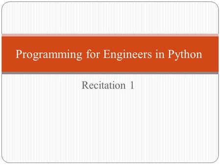 Recitation 1 Programming for Engineers in Python.