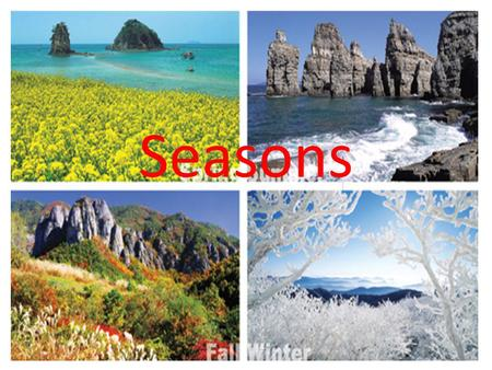 Seasons. There are 4 seasons in a year: summer, autumn, winter and spring Each season lasts about 3 months. Summer- From the 21st of June to the 23rd.