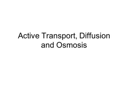 Active Transport, Diffusion and Osmosis. Passive Transport by Diffusion Diffusion is the movement of molecules from an area of high concentration to an.