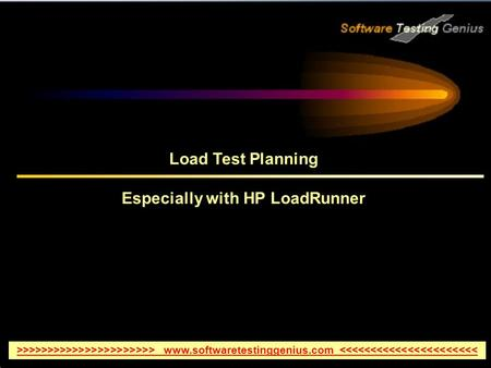 Load Test Planning Especially with HP LoadRunner >>>>>>>>>>>>>>>>>>>>>> www.softwaretestinggenius.com