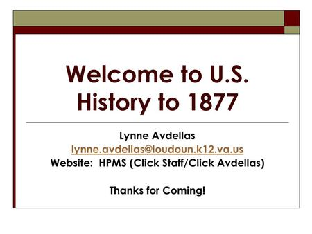 Welcome to U.S. History to 1877 Lynne Avdellas Website: HPMS (Click Staff/Click Avdellas) Thanks for Coming!