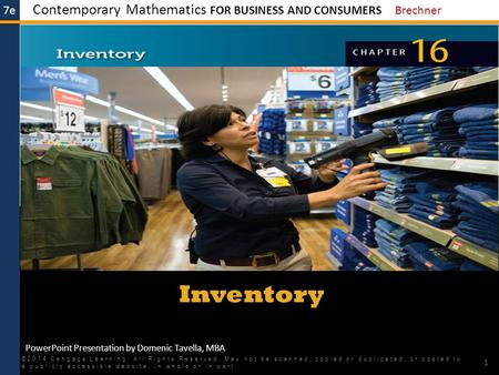 7e Contemporary Mathematics FOR BUSINESS AND CONSUMERS Brechner PowerPoint Presentation by Domenic Tavella, MBA Inventory ©2014 Cengage Learning. All Rights.