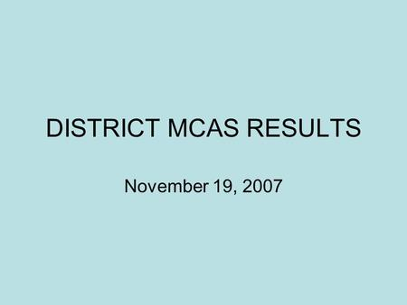 DISTRICT MCAS RESULTS November 19, 2007. Charts by Grade vs. The State Charts by Grade Comparing 2001 through 2007 Longitudinal Comparisons CONTENTS.