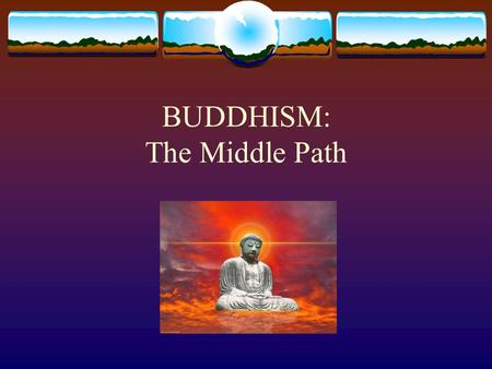 BUDDHISM: The Middle Path. Historical Buddha 1. (560-480 BC) A rich Hindu prince lived in North India/Nepal 2. Siddhartha Gautama lived in luxury and.