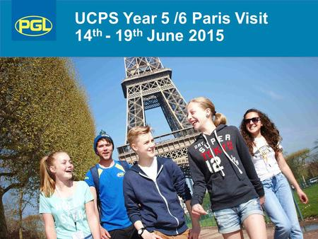 UCPS Year 5 /6 Paris Visit 14 th - 19 th June 2015.